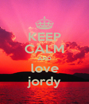 KEEP CALM AND love jordy - Personalised Poster A4 size