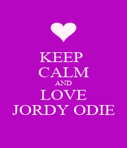 KEEP  CALM AND LOVE JORDY ODIE - Personalised Poster A4 size