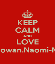 KEEP CALM AND LOVE Josse-Daan-Binod-Max-Rik-Rowan.Naomi-Maria-Ruby-Renata-Ida-Merel - Personalised Poster A1 size