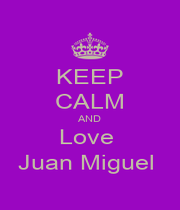 KEEP CALM AND Love  Juan Miguel  - Personalised Poster A1 size