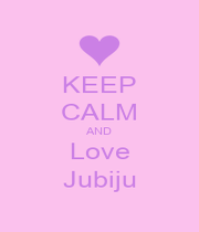 KEEP CALM AND Love Jubiju - Personalised Poster A1 size