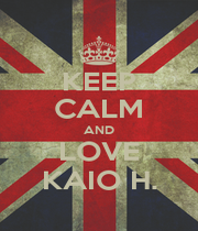 KEEP CALM AND LOVE KAIO H. - Personalised Poster A1 size