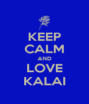 KEEP CALM AND LOVE KALAI - Personalised Poster A1 size