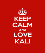 KEEP CALM AND LOVE KALI - Personalised Poster A1 size