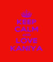 KEEP CALM AND LOVE KANIYA - Personalised Poster A1 size