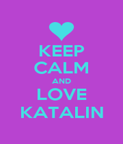 KEEP CALM AND LOVE KATALIN - Personalised Poster A1 size