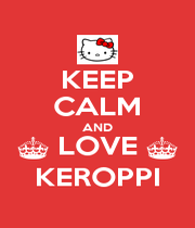 KEEP CALM AND ^ LOVE ^ KEROPPI - Personalised Poster A1 size