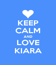 KEEP CALM AND LOVE KIARA - Personalised Poster A1 size