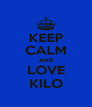 KEEP CALM AND LOVE KILO - Personalised Poster A1 size
