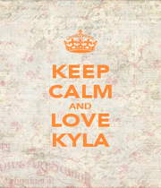 KEEP CALM AND LOVE KYLA - Personalised Poster A4 size