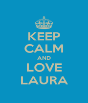KEEP CALM AND LOVE LAURA - Personalised Poster A1 size
