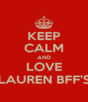 KEEP CALM AND LOVE LAUREN BFF'S - Personalised Poster A1 size