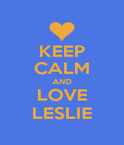KEEP CALM AND LOVE LESLIE - Personalised Poster A1 size