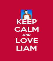 KEEP CALM AND LOVE LIAM - Personalised Poster A4 size