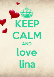 KEEP CALM AND love lina - Personalised Poster A1 size