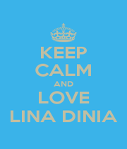 KEEP CALM AND LOVE LINA DINIA - Personalised Poster A1 size