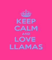 KEEP CALM AND LOVE  LLAMAS - Personalised Poster A1 size