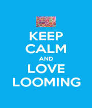 KEEP CALM AND LOVE LOOMING - Personalised Poster A4 size