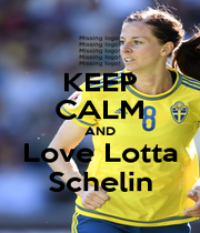 KEEP CALM AND Love Lotta Schelin - Personalised Poster A4 size