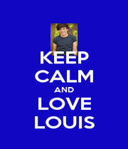 KEEP CALM AND LOVE LOUIS - Personalised Poster A4 size