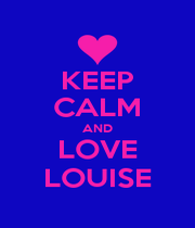 KEEP CALM AND LOVE LOUISE - Personalised Poster A1 size