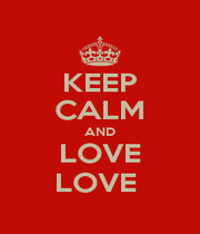 KEEP CALM AND LOVE LOVE  - Personalised Poster A1 size