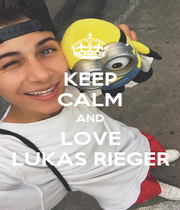 KEEP CALM AND LOVE LUKAS RIEGER - Personalised Poster A4 size