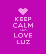 KEEP CALM AND LOVE LUZ - Personalised Poster A1 size