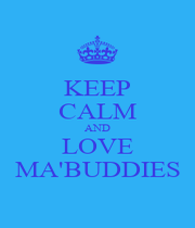KEEP CALM AND LOVE MA'BUDDIES - Personalised Poster A1 size
