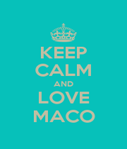 KEEP CALM AND LOVE MACO - Personalised Poster A1 size