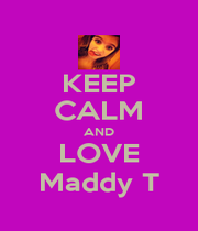KEEP CALM AND LOVE Maddy T - Personalised Poster A1 size