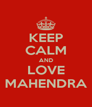 KEEP CALM AND LOVE MAHENDRA - Personalised Poster A1 size