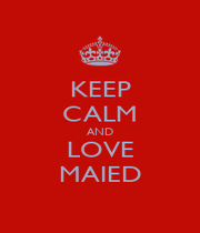KEEP CALM AND LOVE MAIED - Personalised Poster A1 size