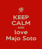 KEEP CALM AND love Majo Soto - Personalised Poster A1 size