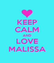 KEEP CALM AND LOVE MALISSA - Personalised Poster A1 size