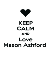 KEEP CALM AND Love Mason Ashford  - Personalised Poster A1 size