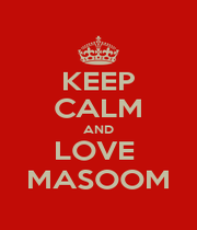 KEEP CALM AND LOVE  MASOOM - Personalised Poster A1 size