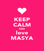 KEEP CALM AND love MASYA - Personalised Poster A1 size