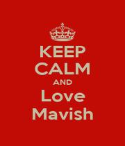 KEEP CALM AND Love Mavish - Personalised Poster A1 size