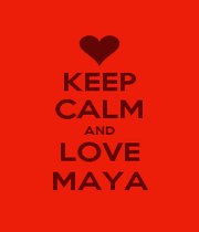 KEEP CALM AND LOVE MAYA - Personalised Poster A1 size