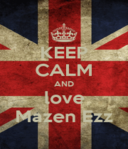 KEEP CALM AND love Mazen Ezz - Personalised Poster A1 size