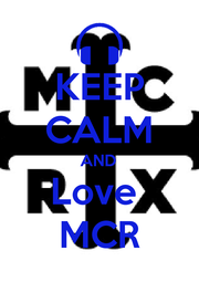 KEEP CALM AND Love  MCR - Personalised Poster A4 size