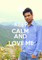 KEEP CALM  ....... AND  LOVE ME - Personalised Poster A1 size