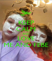 KEEP CALM AND LOVE ME AND FEBE - Personalised Poster A4 size