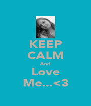 KEEP CALM And Love Me...<3 - Personalised Poster A1 size