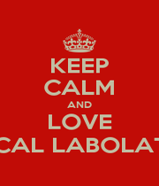 KEEP CALM AND LOVE MEDICAL LABOLATORY  - Personalised Poster A1 size
