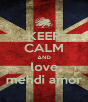 KEEP CALM AND love mehdi amor - Personalised Poster A4 size