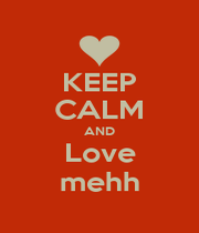KEEP CALM AND Love mehh - Personalised Poster A1 size