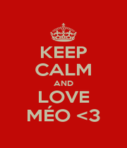KEEP CALM AND LOVE MÉO <3 - Personalised Poster A1 size
