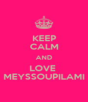 KEEP CALM AND LOVE  MEYSSOUPILAMI - Personalised Poster A1 size